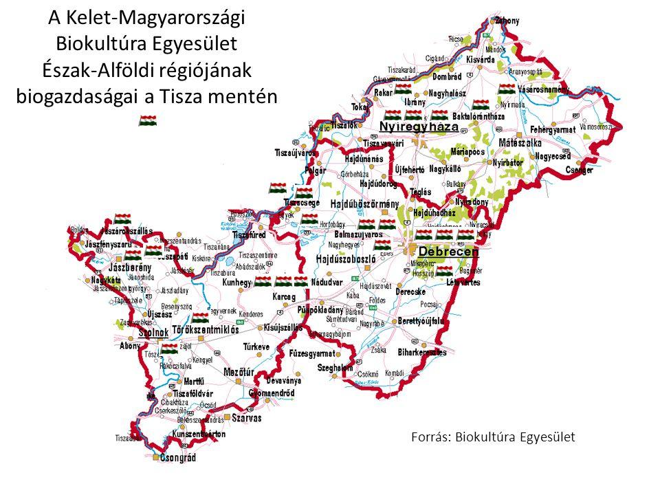 A Kelet-Magyarországi Biokultúra Egyesület Észak-Alföldi régiójának biogazdaságai a Tisza mentén Forrás: Biokultúra Egyesület