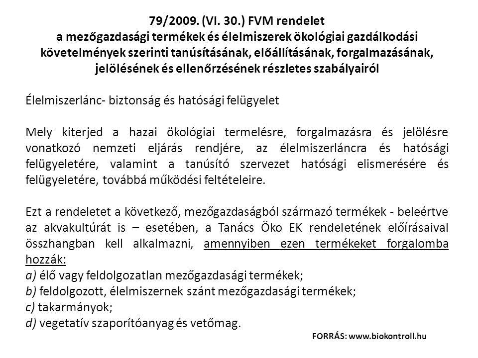79/2009. (VI. 30.) FVM rendelet a mezőgazdasági termékek és élelmiszerek ökológiai gazdálkodási követelmények szerinti tanúsításának, előállításának,