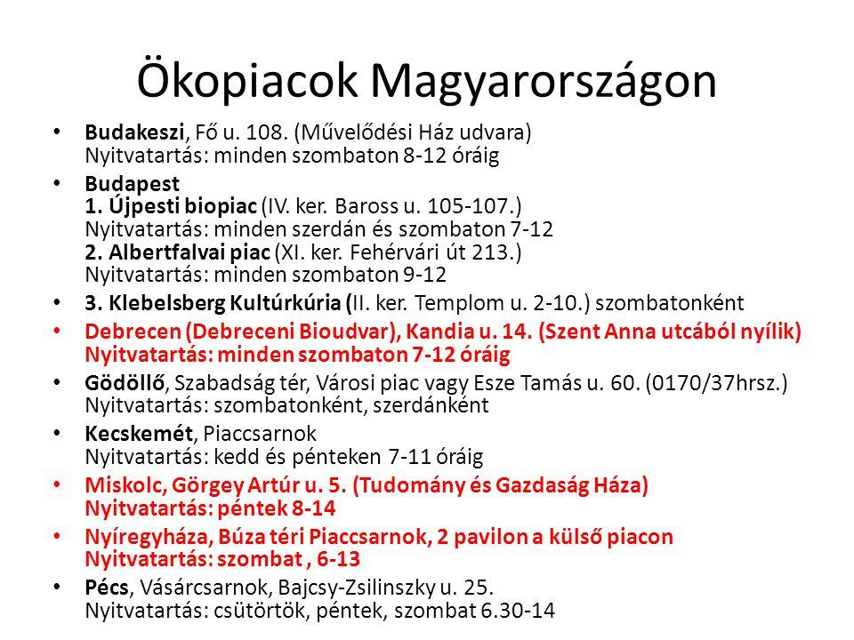 Ökopiacok Magyarországon Budakeszi, Fő u. 108. (Művelődési Ház udvara) Nyitvatartás: minden szombaton 8-12 óráig Budapest 1. Újpesti biopiac (IV. ker.