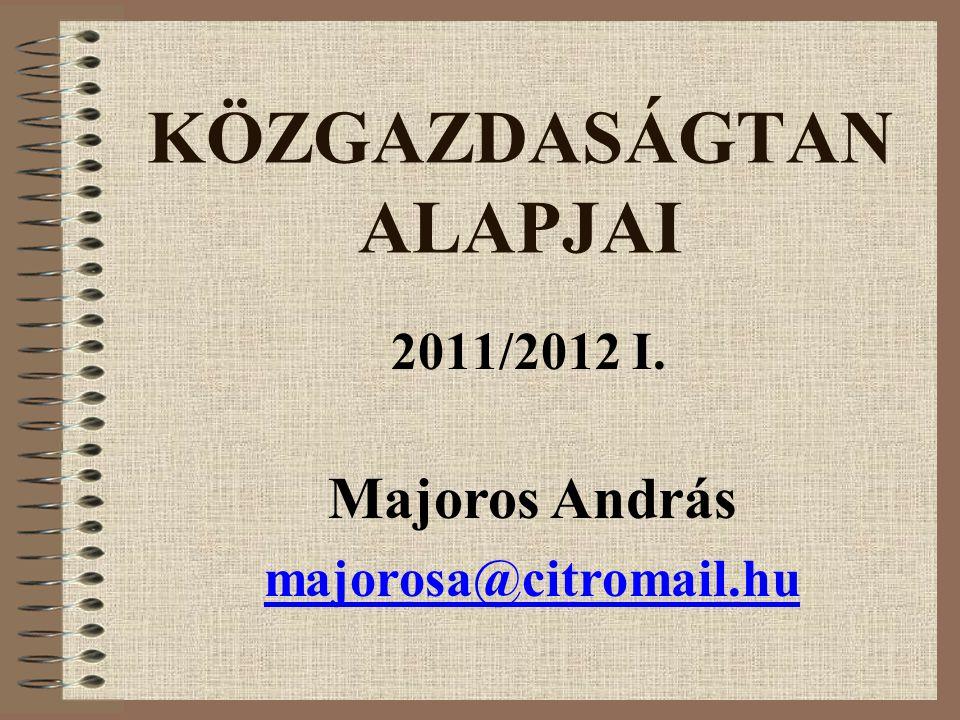 KÖZGAZDASÁGTAN ALAPJAI 2011/2012 I. Majoros András majorosa@citromail.hu