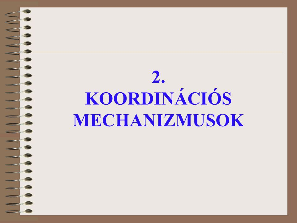 2. KOORDINÁCIÓS MECHANIZMUSOK