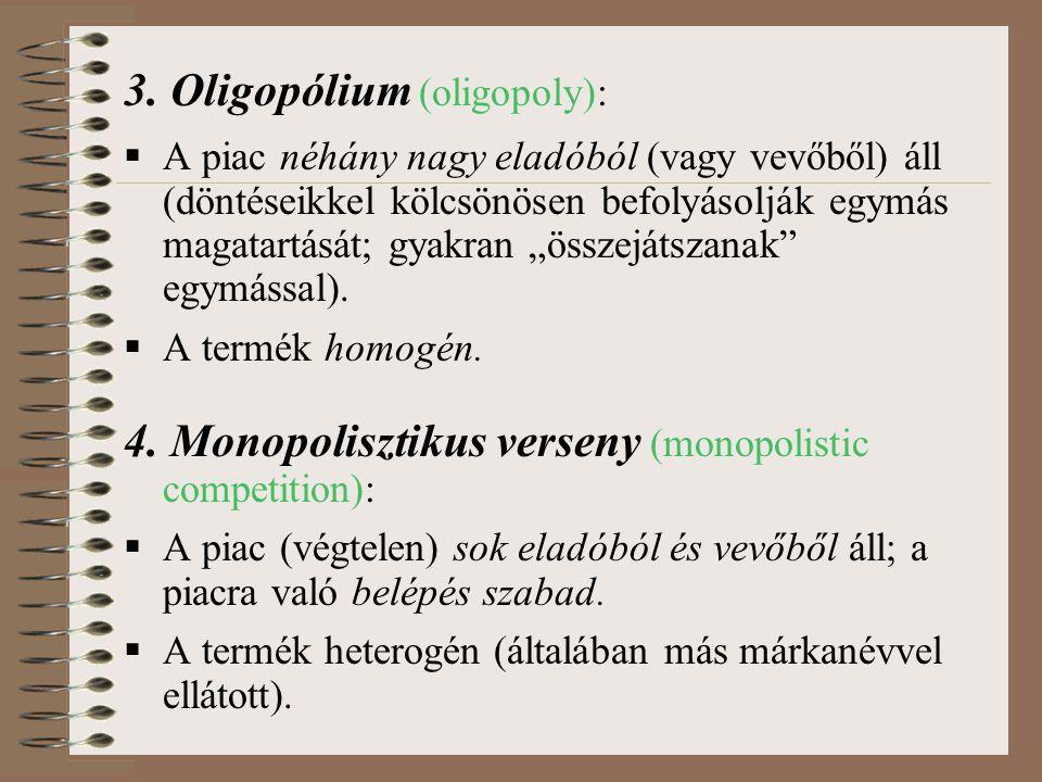 """3. Oligopólium (oligopoly):  A piac néhány nagy eladóból (vagy vevőből) áll (döntéseikkel kölcsönösen befolyásolják egymás magatartását; gyakran """"öss"""