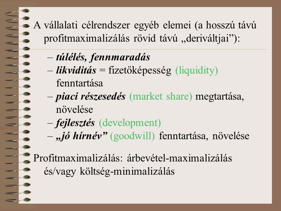 """A vállalati célrendszer egyéb elemei (a hosszú távú profitmaximalizálás rövid távú """"deriváltjai""""): –túlélés, fennmaradás –likviditás = fizetőképesség"""