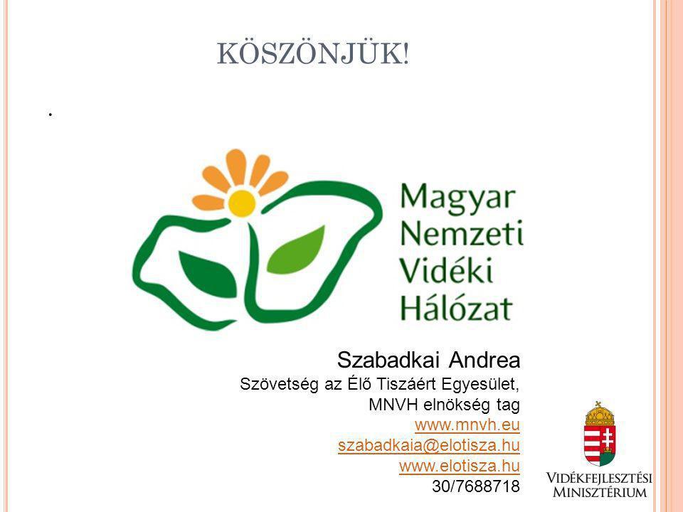 KÖSZÖNJÜK!. Szabadkai Andrea Szövetség az Élő Tiszáért Egyesület, MNVH elnökség tag www.mnvh.eu szabadkaia@elotisza.hu www.elotisza.hu 30/7688718