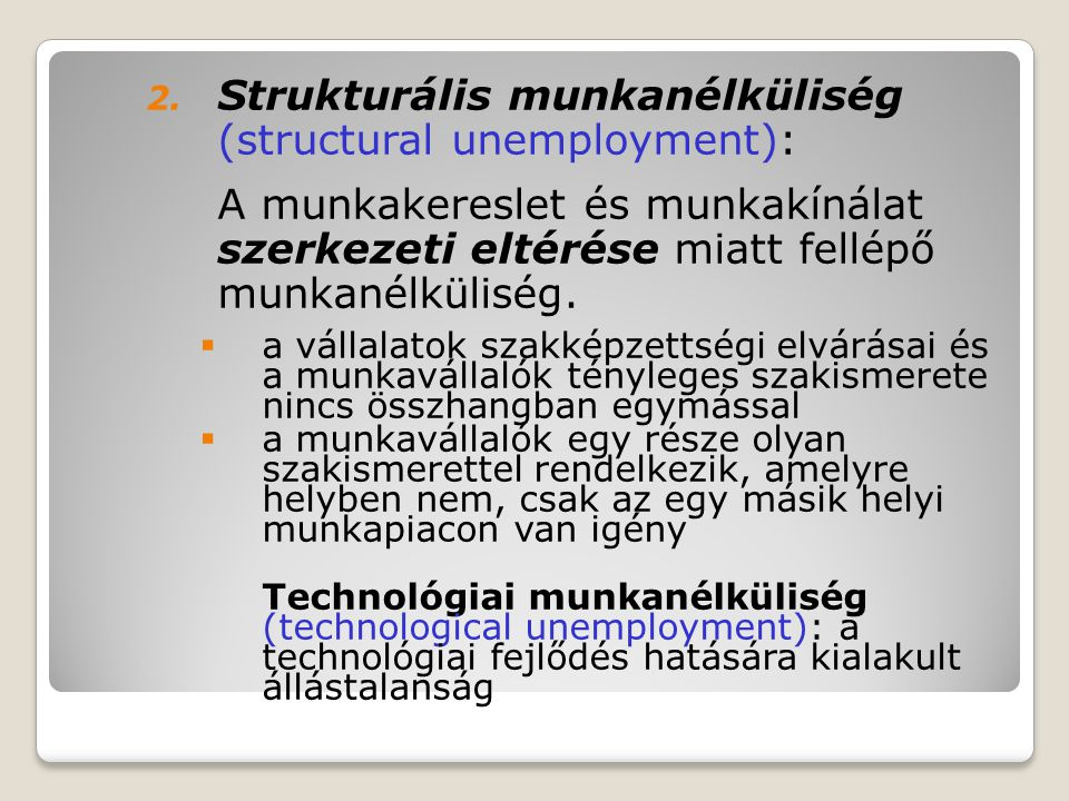 2. Strukturális munkanélküliség (structural unemployment): A munkakereslet és munkakínálat szerkezeti eltérése miatt fellépő munkanélküliség.  a váll