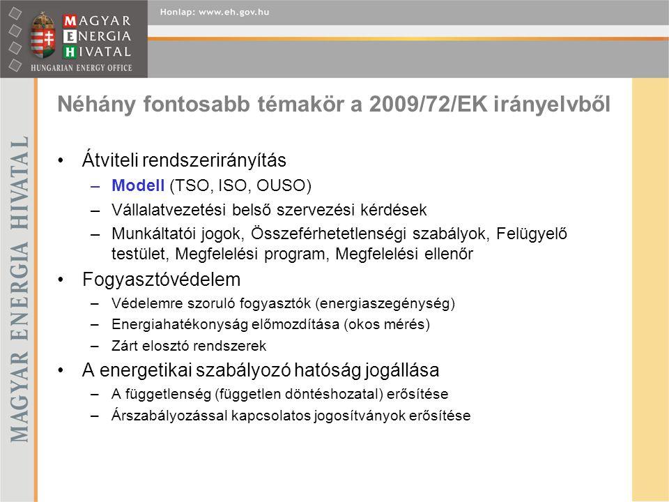 Néhány fontosabb témakör a 2009/72/EK irányelvből Átviteli rendszerirányítás –Modell (TSO, ISO, OUSO) –Vállalatvezetési belső szervezési kérdések –Munkáltatói jogok, Összeférhetetlenségi szabályok, Felügyelő testület, Megfelelési program, Megfelelési ellenőr Fogyasztóvédelem –Védelemre szoruló fogyasztók (energiaszegénység) –Energiahatékonyság előmozdítása (okos mérés) –Zárt elosztó rendszerek A energetikai szabályozó hatóság jogállása –A függetlenség (független döntéshozatal) erősítése –Árszabályozással kapcsolatos jogosítványok erősítése