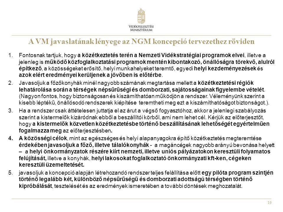 16 A VM javaslatának lényege az NGM koncepció tervezethez röviden 1.Fontosnak tartjuk, hogy a közétkeztetés terén a Nemzeti Vidékstratégiai programok