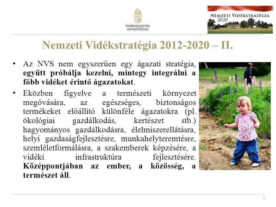 3 Nemzeti Vidékstratégia 2012-2020 – II. Az NVS nem egyszerűen egy ágazati stratégia, együtt próbálja kezelni, mintegy integrálni a főbb vidéket érint