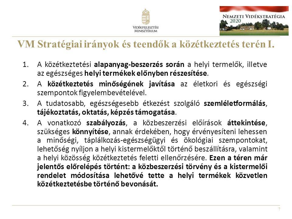 7 VM Stratégiai irányok és teendők a közétkeztetés terén I. 1.A közétkeztetési alapanyag-beszerzés során a helyi termelők, illetve az egészséges helyi