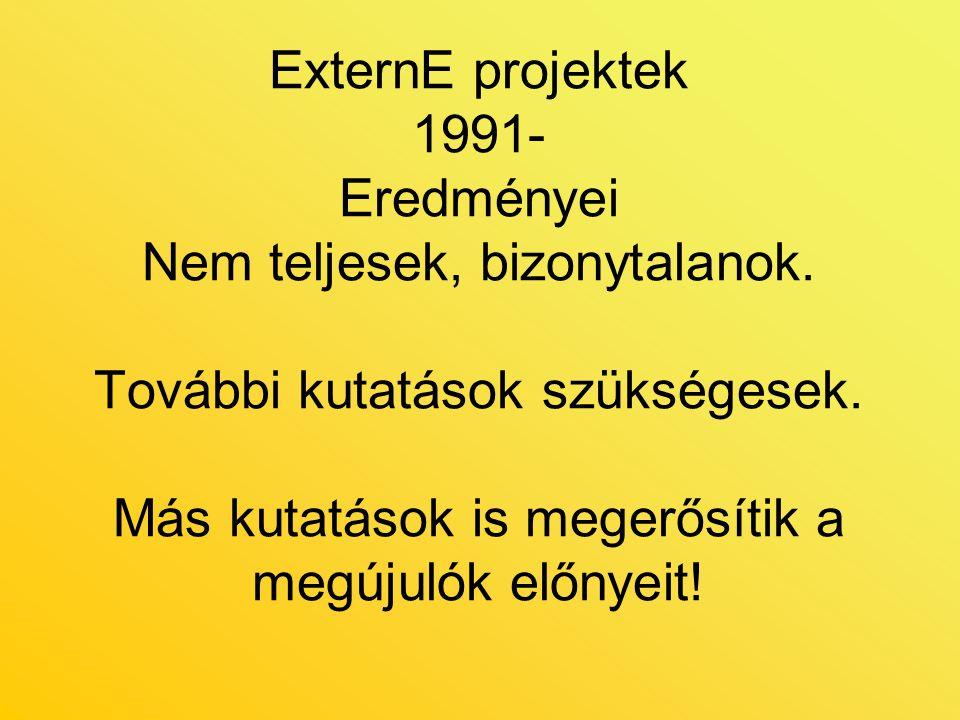 ExternE projektek 1991- Eredményei Nem teljesek, bizonytalanok. További kutatások szükségesek. Más kutatások is megerősítik a megújulók előnyeit!