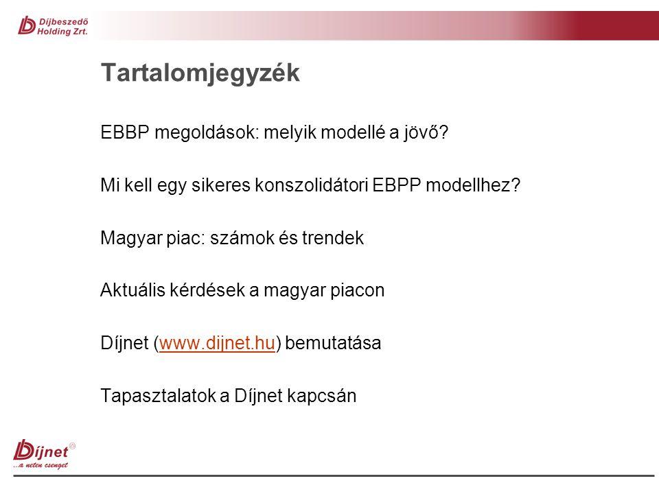 Tartalomjegyzék EBBP megoldások: melyik modellé a jövő? Mi kell egy sikeres konszolidátori EBPP modellhez? Magyar piac: számok és trendek Aktuális kér