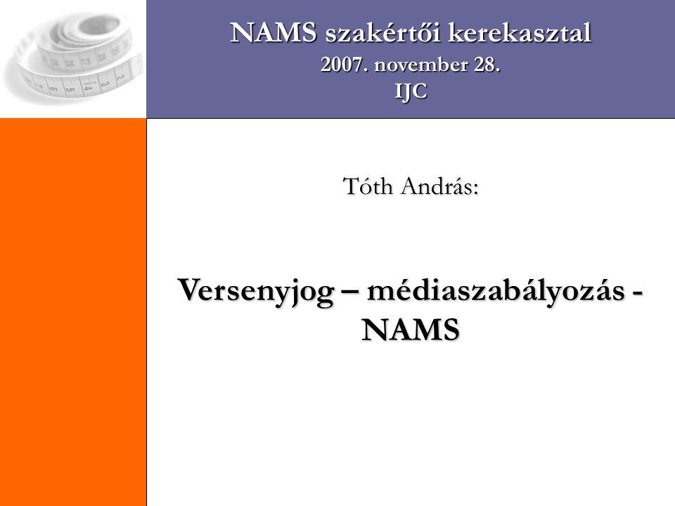 NAMS szakértői kerekasztal 2007. november 28. IJC Tóth András: Versenyjog – médiaszabályozás - NAMS