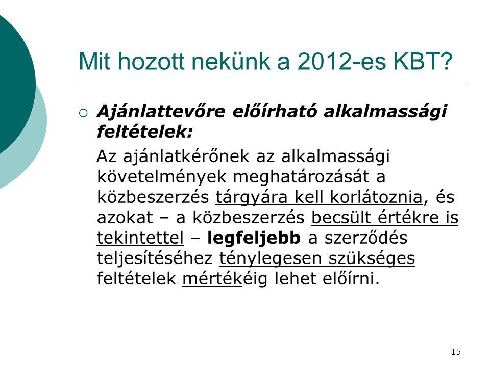 15 Mit hozott nekünk a 2012-es KBT?  Ajánlattevőre előírható alkalmassági feltételek: Az ajánlatkérőnek az alkalmassági követelmények meghatározását