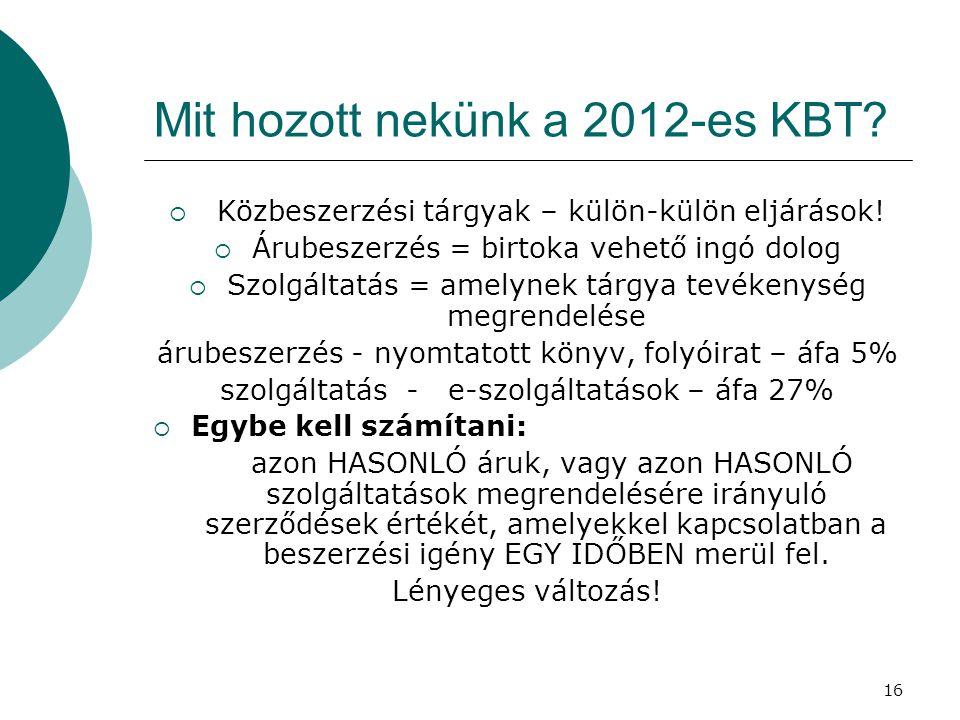 16 Mit hozott nekünk a 2012-es KBT?  Közbeszerzési tárgyak – külön-külön eljárások!  Árubeszerzés = birtoka vehető ingó dolog  Szolgáltatás = amely