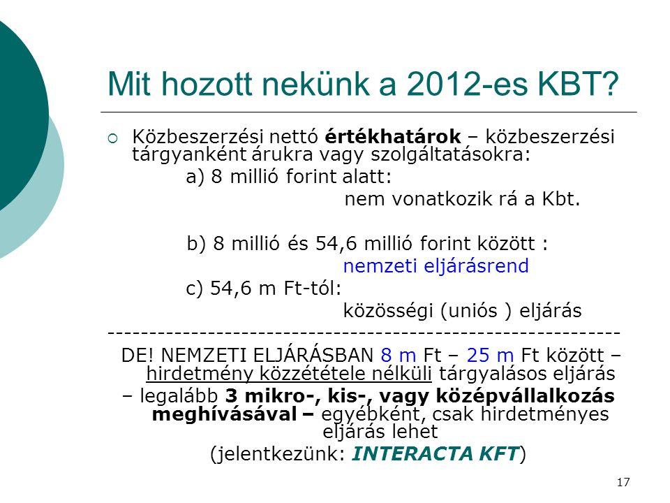 17 Mit hozott nekünk a 2012-es KBT?  Közbeszerzési nettó értékhatárok – közbeszerzési tárgyanként árukra vagy szolgáltatásokra: a) 8 millió forint al