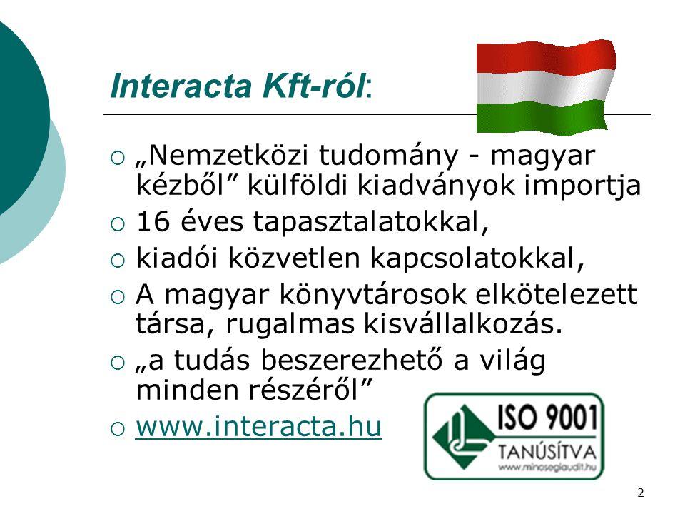 """2 Interacta Kft-ról:  """"Nemzetközi tudomány - magyar kézből"""" külföldi kiadványok importja  16 éves tapasztalatokkal,  kiadói közvetlen kapcsolatokka"""