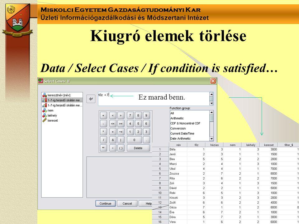 Miskolci Egyetem Gazdaságtudományi Kar Üzleti Információgazdálkodási és Módszertani Intézet Kiugró elemek törlése Data / Select Cases / If condition is satisfied… Ez marad benn.