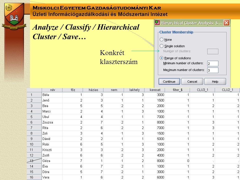 Miskolci Egyetem Gazdaságtudományi Kar Üzleti Információgazdálkodási és Módszertani Intézet Analyze / Classify / Hierarchical Cluster / Save… Konkrét klaszterszám