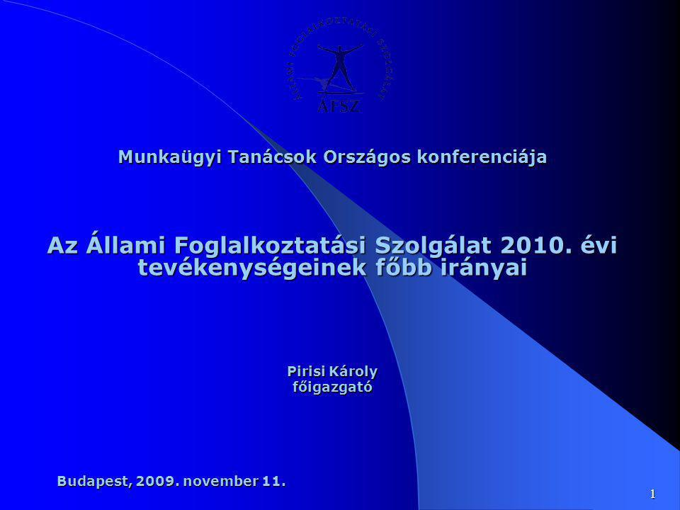 1 Munkaügyi Tanácsok Országos konferenciája Az Állami Foglalkoztatási Szolgálat 2010. évi tevékenységeinek főbb irányai Pirisi Károly főigazgató Budap