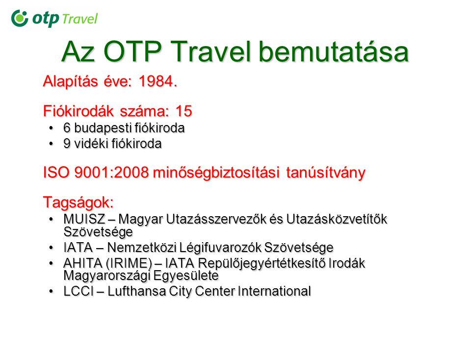 Az OTP Travel bemutatása Alapítás éve: 1984. Fiókirodák száma: 15 6 budapesti fiókiroda6 budapesti fiókiroda 9 vidéki fiókiroda9 vidéki fiókiroda ISO