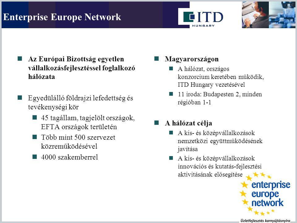 Enterprise Europe Network Az Európai Bizottság egyetlen vállalkozásfejlesztéssel foglalkozó hálózata Egyedülálló földrajzi lefedettség és tevékenységi