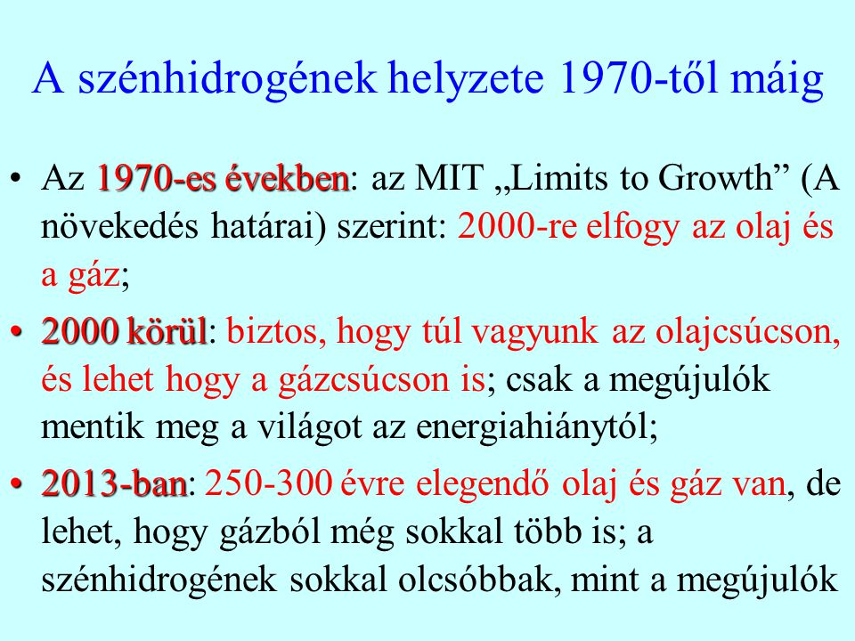 """A szénhidrogének helyzete 1970-től máig 1970-es évekbenAz 1970-es években: az MIT """"Limits to Growth"""" (A növekedés határai) szerint: 2000-re elfogy az"""