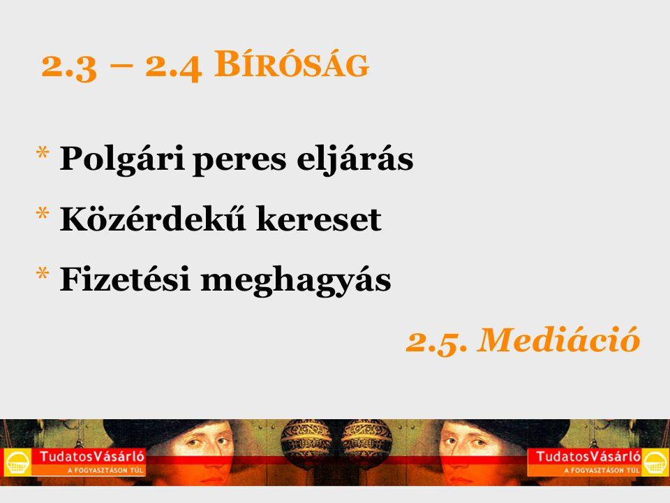 2.3 – 2.4 B ÍRÓSÁG * Polgári peres eljárás * Közérdekű kereset * Fizetési meghagyás 2.5. Mediáció
