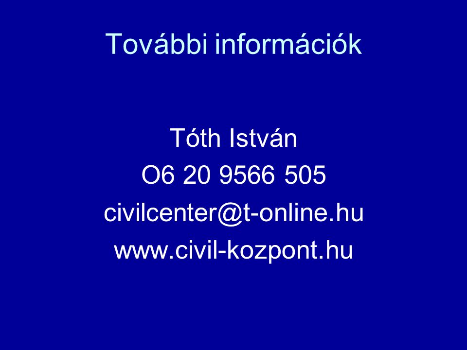 További információk Tóth István O6 20 9566 505 civilcenter@t-online.hu www.civil-kozpont.hu