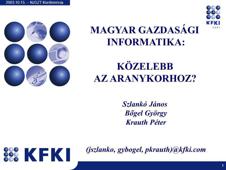 2003.10.15. – NJSZT Konferencia 1 MAGYAR GAZDASÁGI INFORMATIKA: KÖZELEBB AZ ARANYKORHOZ.