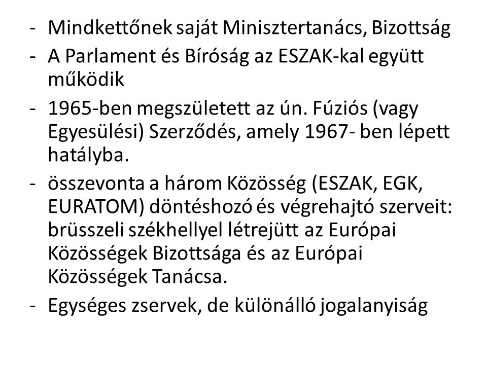 -Mindkettőnek saját Minisztertanács, Bizottság -A Parlament és Bíróság az ESZAK-kal együtt működik -1965-ben megszületett az ún. Fúziós (vagy Egyesülé