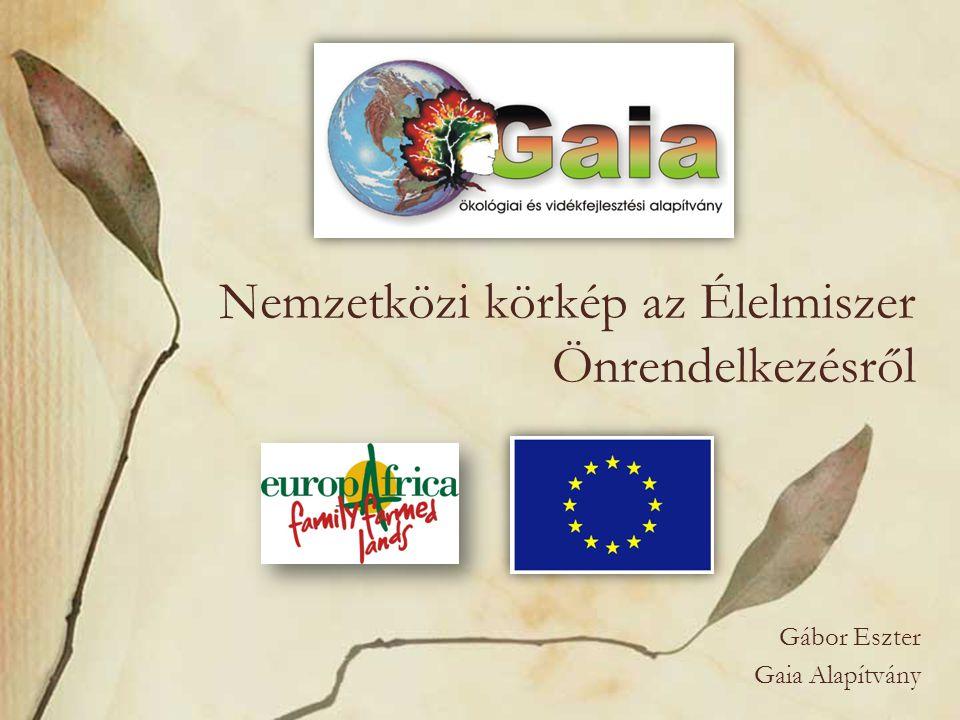 Nemzetközi körkép az Élelmiszer Önrendelkezésről Gábor Eszter Gaia Alapítvány