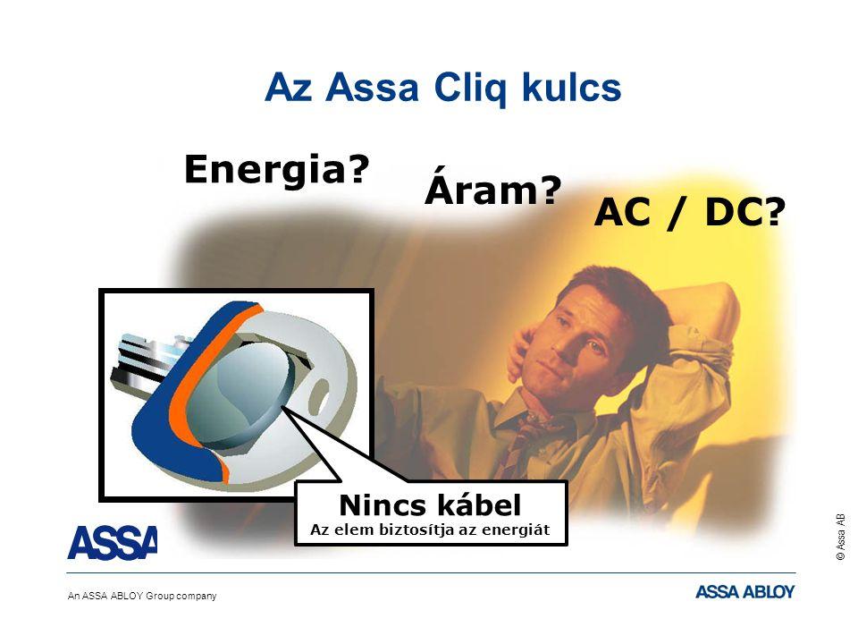 An ASSA ABLOY Group company © Assa AB Az Assa Cliq kulcs Nincs kábel Az elem biztosítja az energiát Energia? AC / DC? Áram?