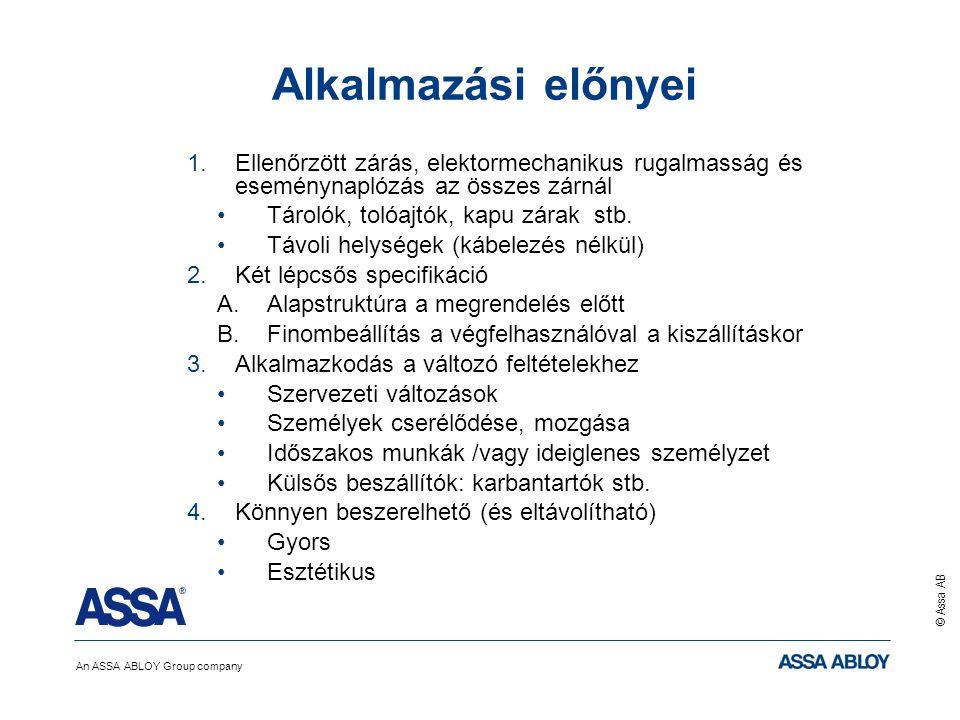 An ASSA ABLOY Group company © Assa AB Alkalmazási előnyei 1.Ellenőrzött zárás, elektormechanikus rugalmasság és eseménynaplózás az összes zárnál Tárol