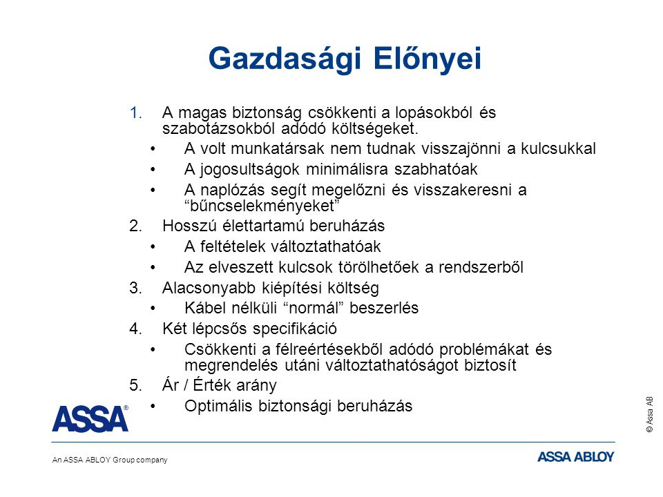 An ASSA ABLOY Group company © Assa AB Gazdasági Előnyei 1.A magas biztonság csökkenti a lopásokból és szabotázsokból adódó költségeket. A volt munkatá