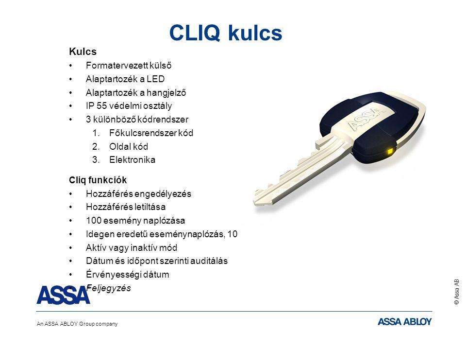 An ASSA ABLOY Group company © Assa AB CLIQ kulcs Kulcs Formatervezett külső Alaptartozék a LED Alaptartozék a hangjelző IP 55 védelmi osztály 3 különböző kódrendszer 1.Főkulcsrendszer kód 2.Oldal kód 3.Elektronika Cliq funkciók Hozzáférés engedélyezés Hozzáférés letiltása 100 esemény naplózása Idegen eredetű eseménynaplózás, 10 Aktív vagy inaktív mód Dátum és időpont szerinti auditálás Érvényességi dátum Feljegyzés