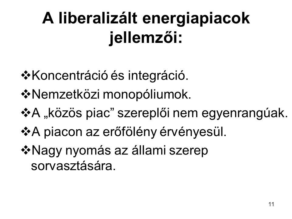 """11 A liberalizált energiapiacok jellemzői:  Koncentráció és integráció.  Nemzetközi monopóliumok.  A """"közös piac"""" szereplői nem egyenrangúak.  A p"""