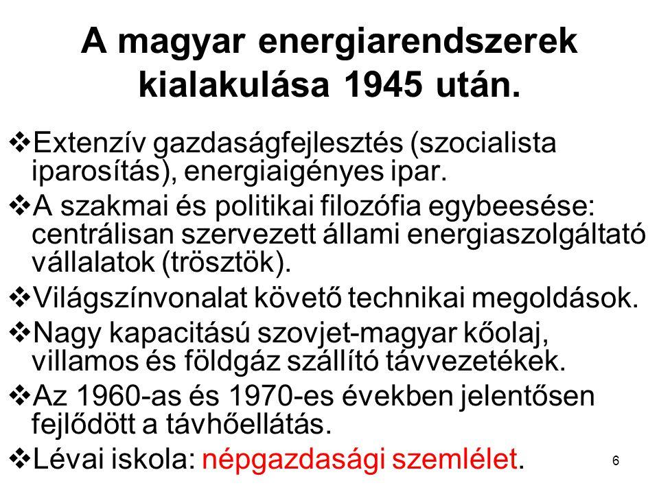6 A magyar energiarendszerek kialakulása 1945 után.  Extenzív gazdaságfejlesztés (szocialista iparosítás), energiaigényes ipar.  A szakmai és politi