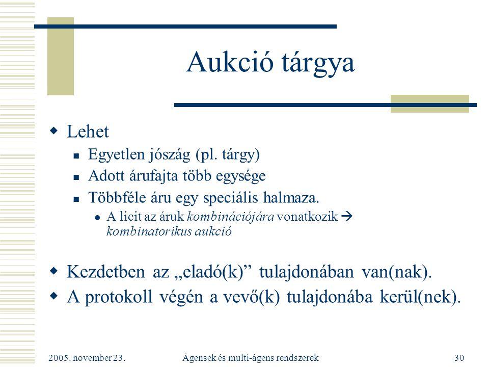 2005. november 23. Ágensek és multi-ágens rendszerek30 Aukció tárgya  Lehet Egyetlen jószág (pl.