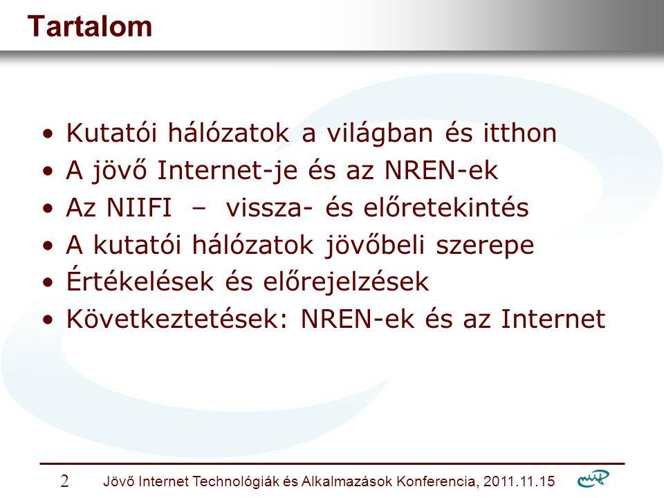 Nemzeti Információs Infrastruktúra Fejlesztési Intézet Jövő Internet Technológiák és Alkalmazások Konferencia, 2011.11.15 2 Tartalom Kutatói hálózatok a világban és itthon A jövő Internet-je és az NREN-ek Az NIIFI – vissza- és előretekintés A kutatói hálózatok jövőbeli szerepe Értékelések és előrejelzések Következtetések: NREN-ek és az Internet