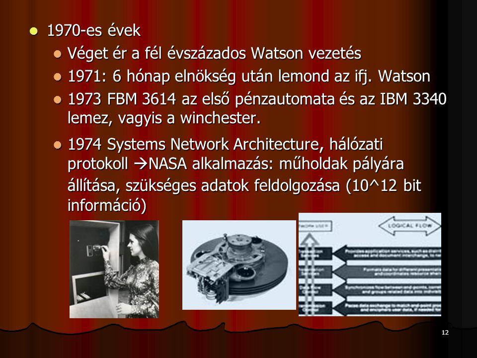 12 1970-es évek 1970-es évek Véget ér a fél évszázados Watson vezetés Véget ér a fél évszázados Watson vezetés 1971: 6 hónap elnökség után lemond az ifj.