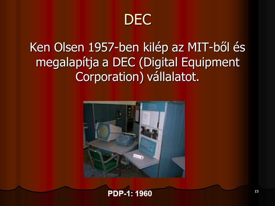 15 DEC Ken Olsen 1957-ben kilép az MIT-ből és megalapítja a DEC (Digital Equipment Corporation) vállalatot. PDP-1: 1960