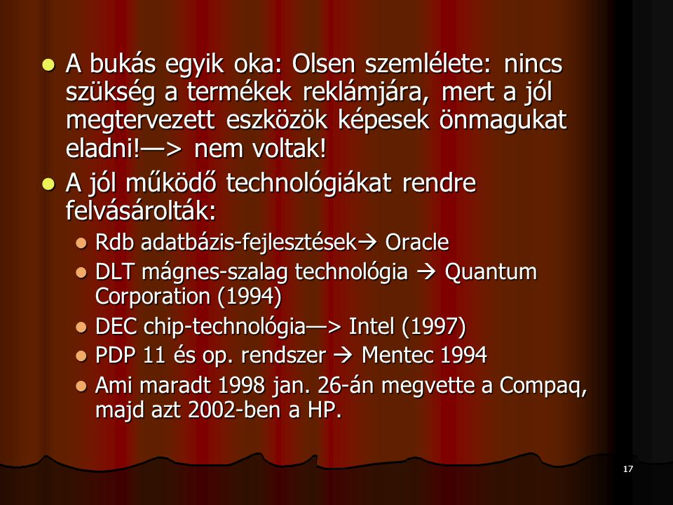 17 A bukás egyik oka: Olsen szemlélete: nincs szükség a termékek reklámjára, mert a jól megtervezett eszközök képesek önmagukat eladni!—> nem voltak.