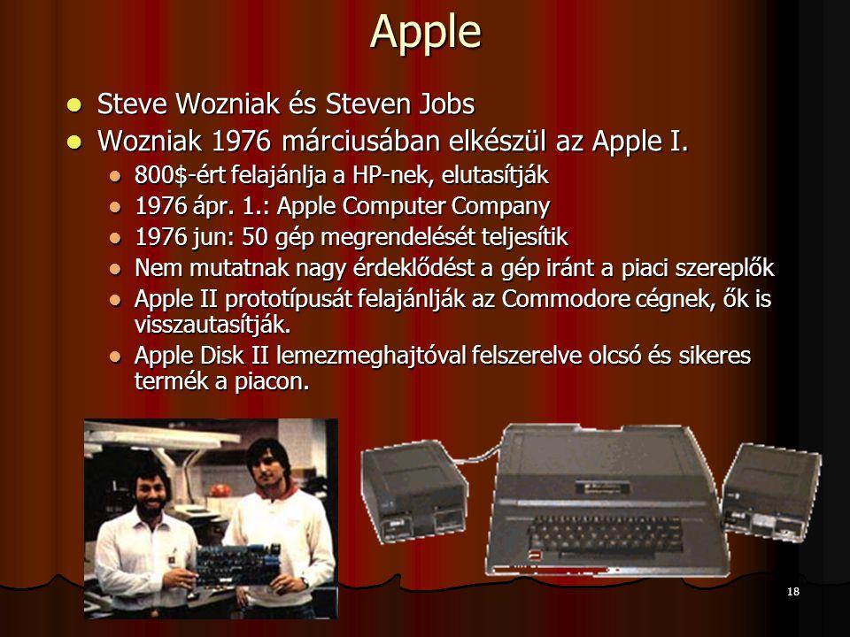 18Apple Steve Wozniak és Steven Jobs Steve Wozniak és Steven Jobs Wozniak 1976 márciusában elkészül az Apple I. Wozniak 1976 márciusában elkészül az A