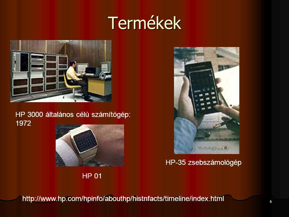 6 Termékek HP 3000 általános célú számítógép: 1972 HP-35 zsebszámológép HP 01 http://www.hp.com/hpinfo/abouthp/histnfacts/timeline/index.html
