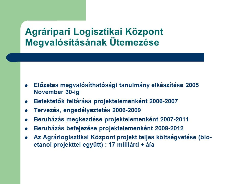 Agráripari Logisztikai Központ Megvalósításának Ütemezése Előzetes megvalósíthatósági tanulmány elkészítése 2005 November 30-ig Befektetők feltárása p