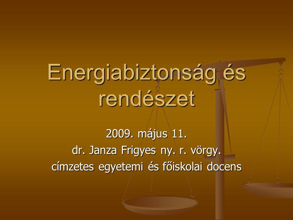 Energiabiztonság és rendészet 2009.május 11. dr. Janza Frigyes ny.
