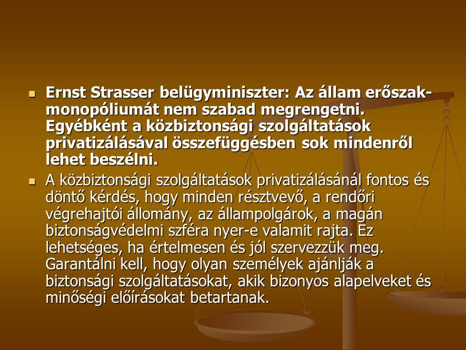 Ernst Strasser belügyminiszter: Az állam erőszak- monopóliumát nem szabad megrengetni.