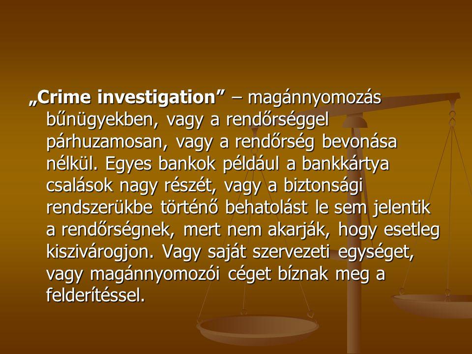 """""""Crime investigation – magánnyomozás bűnügyekben, vagy a rendőrséggel párhuzamosan, vagy a rendőrség bevonása nélkül."""