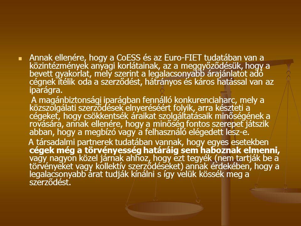 Annak ellenére, hogy a CoESS és az Euro-FIET tudatában van a közintézmények anyagi korlátainak, az a meggyőződésük, hogy a bevett gyakorlat, mely szerint a legalacsonyabb árajánlatot adó cégnek ítélik oda a szerződést, hátrányos és káros hatással van az iparágra.