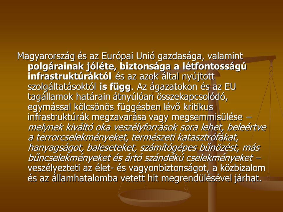 Magyarország és az Európai Unió gazdasága, valamint polgárainak jóléte, biztonsága a létfontosságú infrastruktúráktól és az azok által nyújtott szolgáltatásoktól is függ.